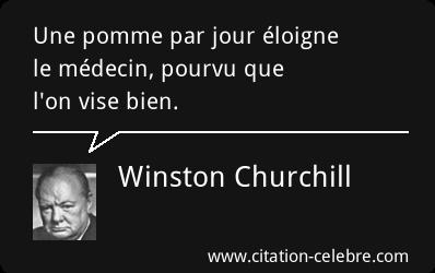 Winston Churchill Une Pomme Par Jour Eloigne Le Medecin Pourvu Que L On Vise Bien Winston Churchill Citations Reconfortantes Citation