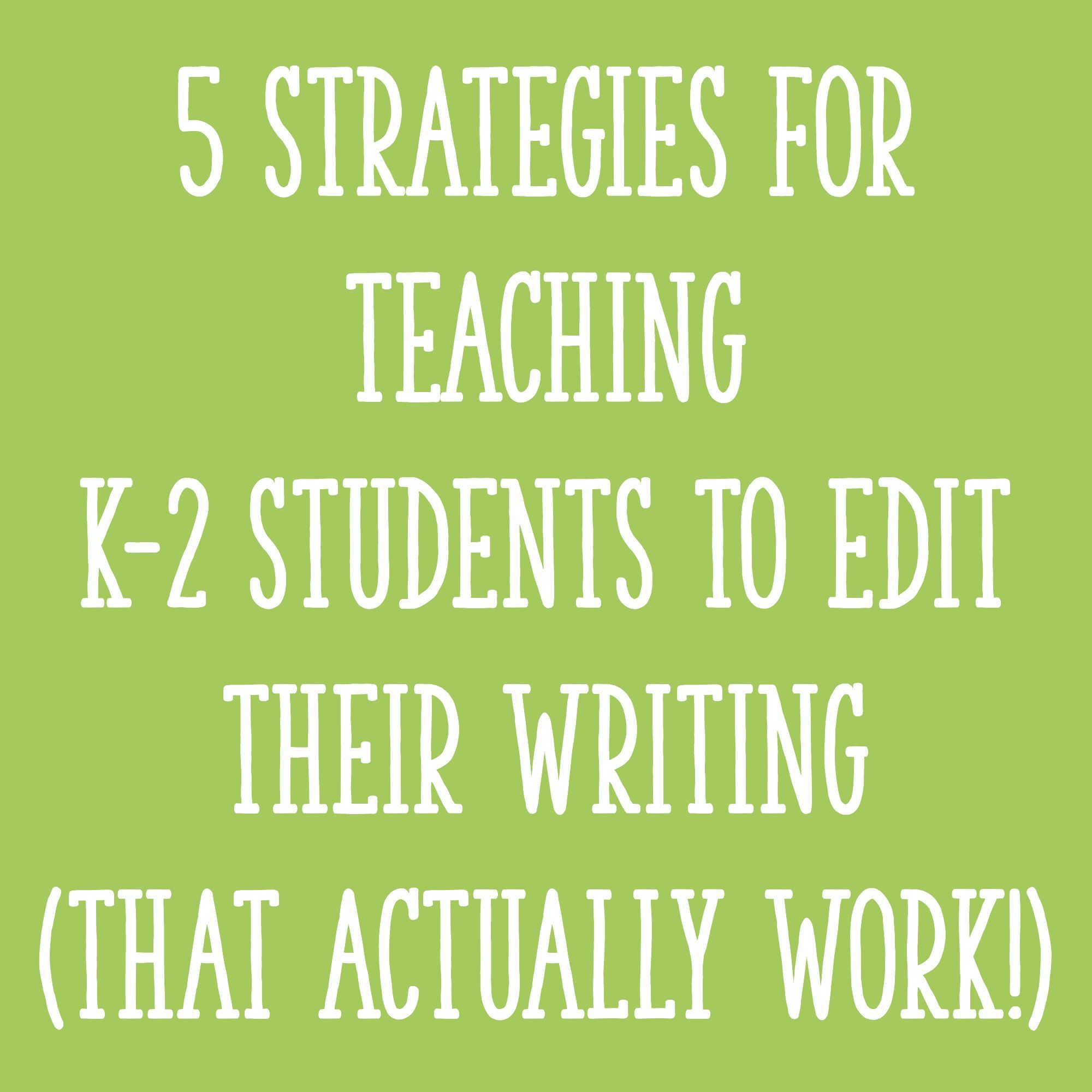 5 Effective Strategies For Teaching K 2 Students To Edit Their Writing