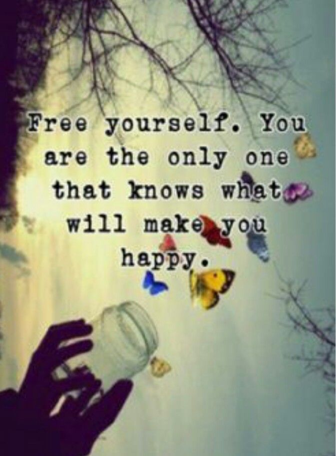 Free yourself. You are the only one that knows what will make you
