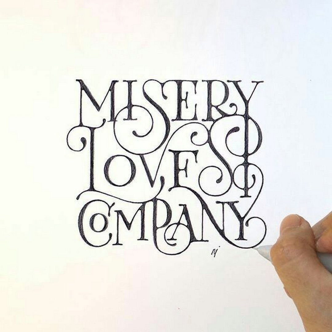 Misery Loves Company Quotes: 137 Super Awesome Lettering Calligraphy Ideas
