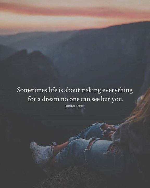 Inspirational Positive Quotes :Sometimes life is about risking everything..