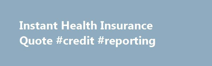 Instant Insurance Quote Amusing Instant Health Insurance Quote Credit Reporting Httpnef2