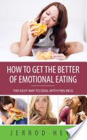 How To Get The Better Of Emotional Eating