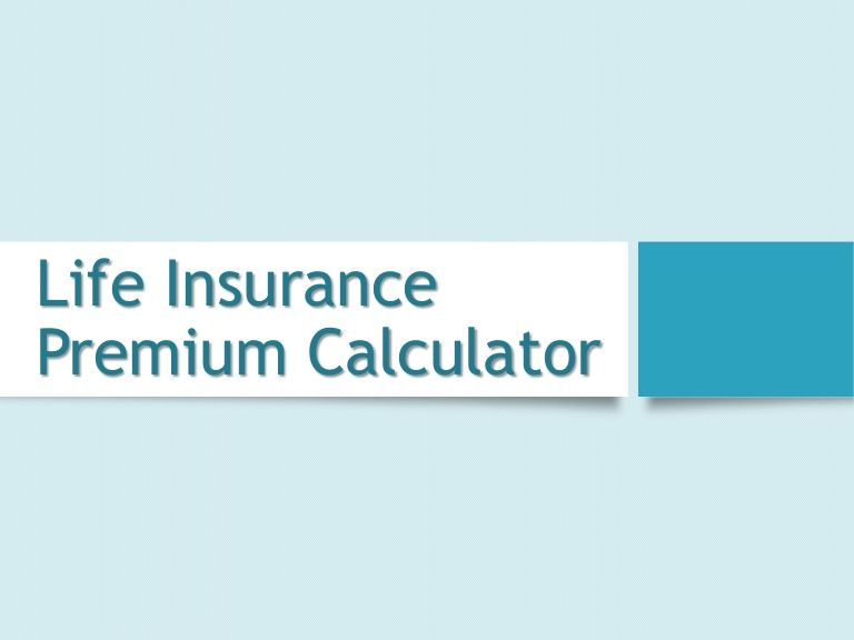 Life. Life Insurance Premium Calculator