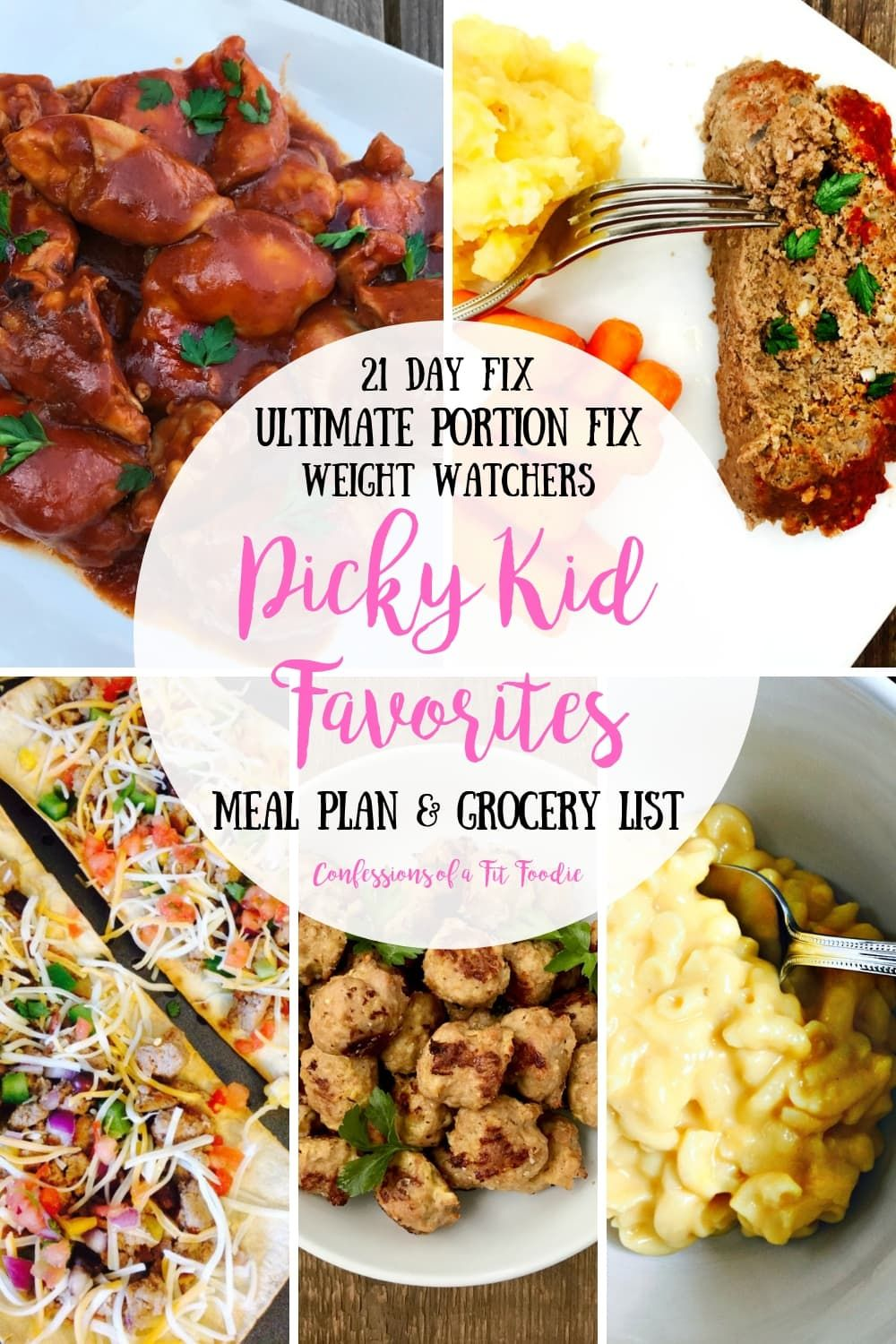 Need a Kid Friendly Meal Plan while you follow the 21 Day Fix or Weight Watchers? Look no further! These are some of the top picky kid favorites from other readers and also in our house!21 Day Fix | Ultimate Portion Fix | Weight Watchers | Confessions of a Fit Foodie | Weekly Meal Plan | Picky Kid Dinners | Picky Kid Favorites | Kid Friendly | Kid Friendly Dinners| Meal Plan & Grocery List | Back to School Dinners