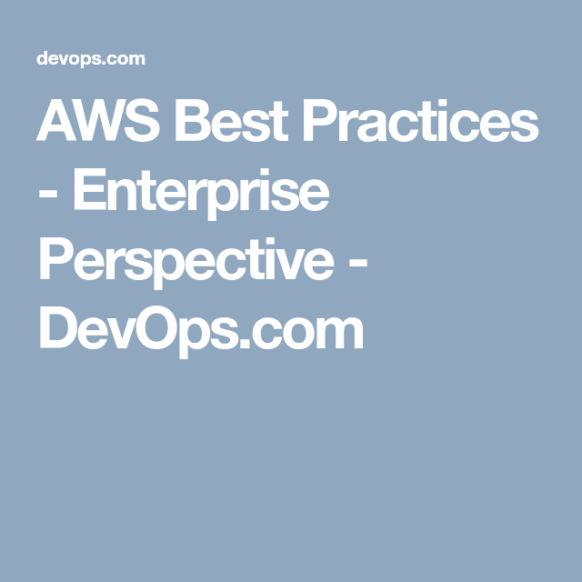 AWS Best Practices - Enterprise Perspective - DevOps com | AWS and