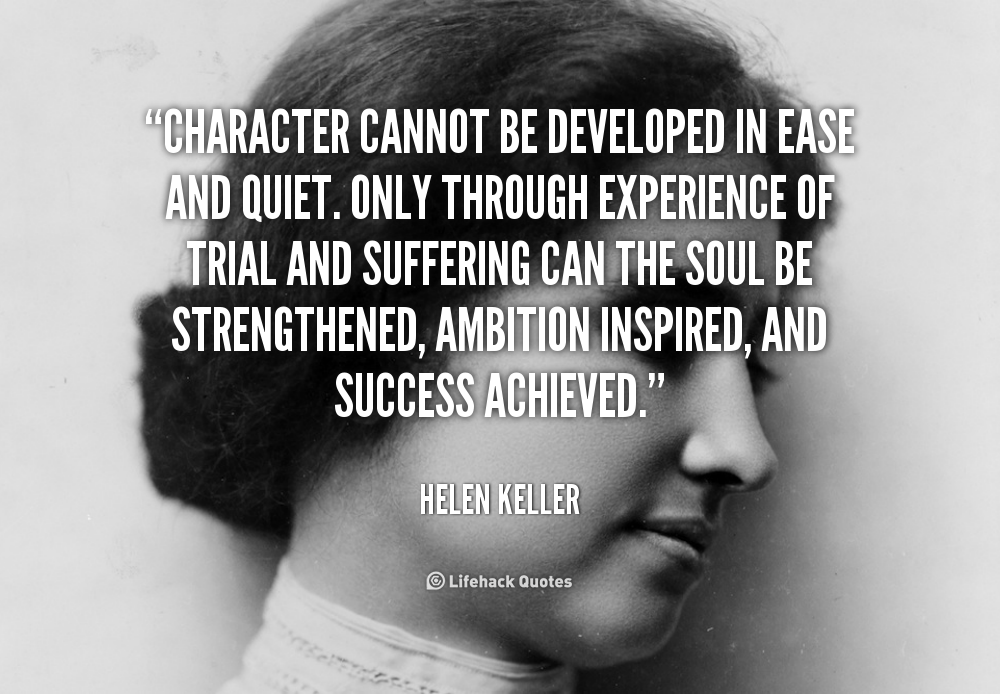 Character cannot be developed in ease and quiet only through only through experience of trial and suffering can the soul be strengthened ambition inspired and success achieved helen keller at lifehack quotes thecheapjerseys Image collections