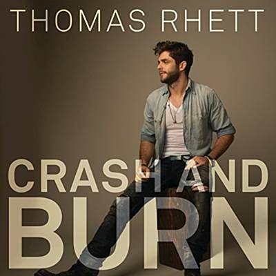 Crash And Burn Thomas Rhett Thomas Rhett Country Music Songs Country Music