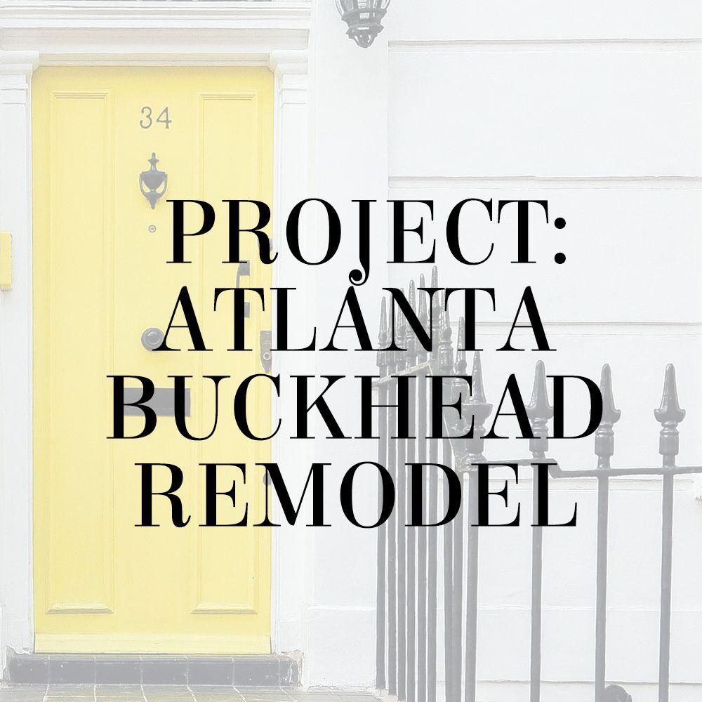 Remodeling a home in Atlanta's Buckhead neighborhood by