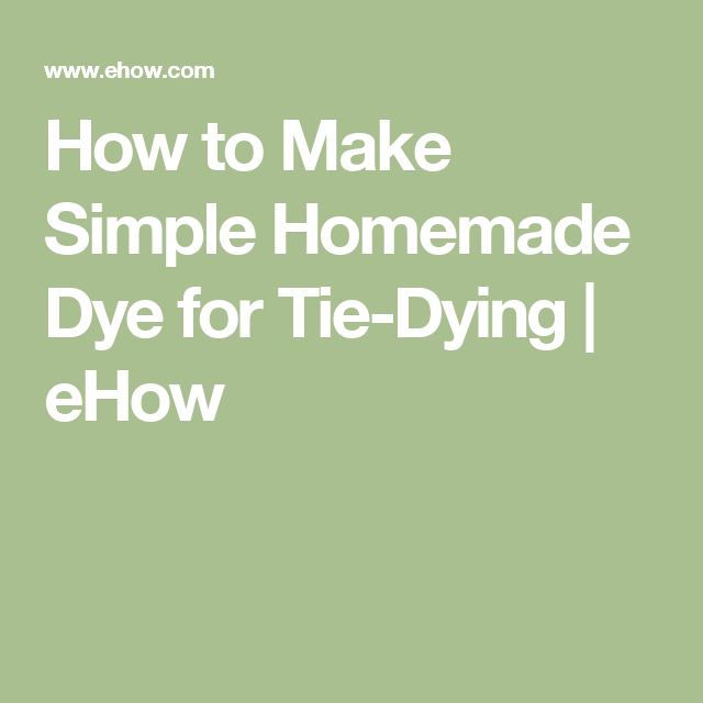 How to Make Simple Homemade Dye for Tie-Dying | eHow