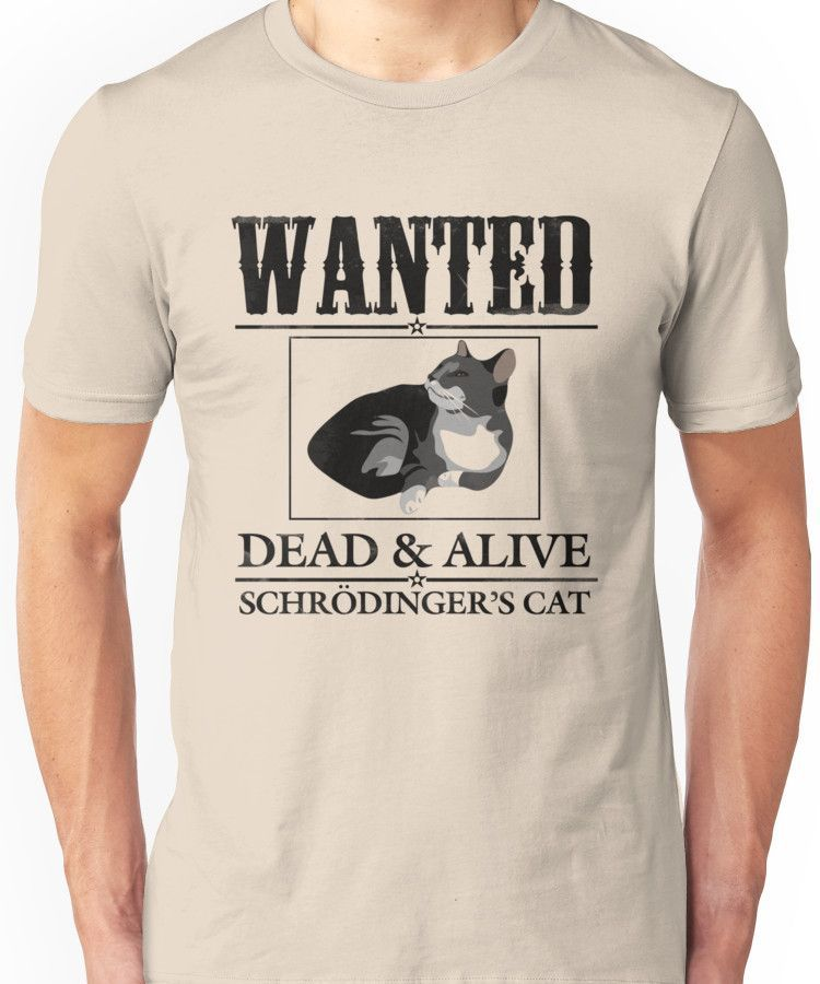 23cf0f668 Wanted dead and alive schrodinger's cat | Unisex T-Shirt | Swag
