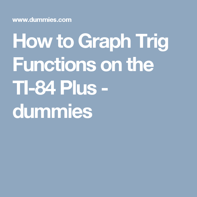 How To Graph Trig Functions On The Ti 84 Plus Dummies Graphing Graphing Calculators Precalculus