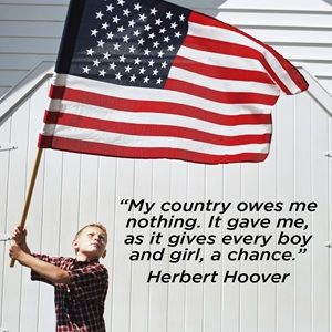My Country Owes Me Nothing It Gave Me As It Gives Every Boy And Girl A Chance Herbert Hoover With Images Herbert Hoover I Love America Another Chance Quotes