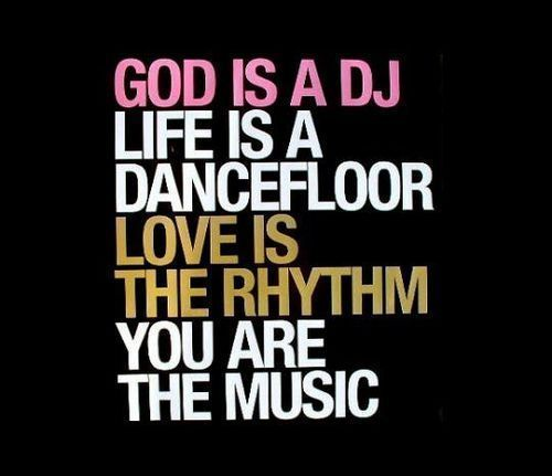 God is a DJ but U are the MUSIC I like to dance with