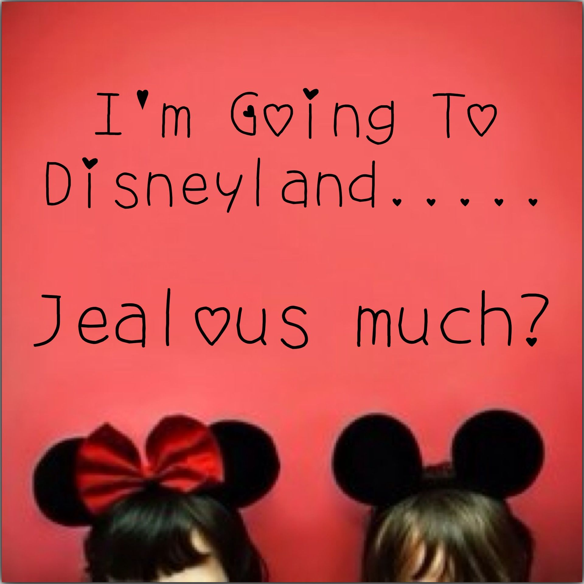 I'm going to Disneyland jealous much | my favorites ...