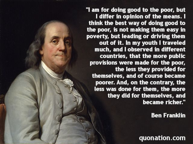Benjamin Franklin Quotes Benjamin Franklin On Helping The Poornot Always True But Something