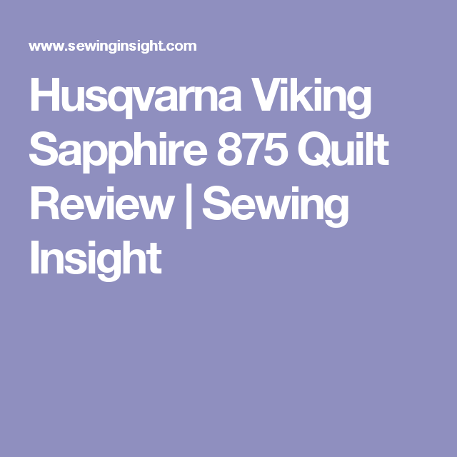 Husqvarna Viking Sapphire 875 Quilt Review (With Images
