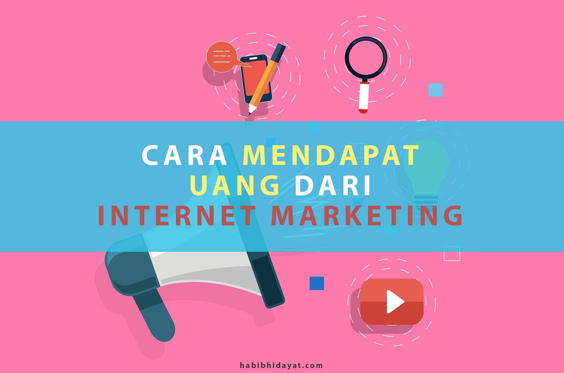 Inilah 5 Cara Mendapatkan Uang Dengan Internet Marketing Marketing Internet Teknologi