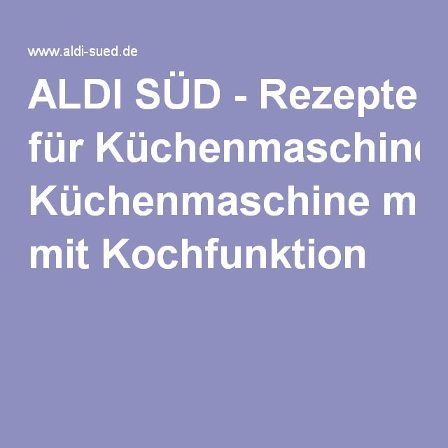 ALDI SÜD - Rezepte für Küchenmaschine mit Kochfunktion | Essen ...