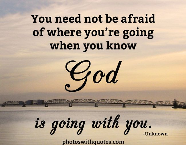 You Need Not Be Afraid Of Where You