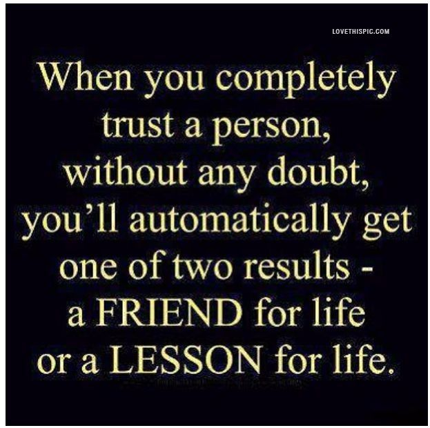 Life Trust Quotes: When You Trust A Person Trust Person Friend Lesson Quote