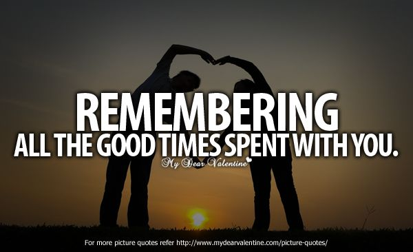 Goodtimes Happy Times Quotes Good Times Quotes Cute Love Quotes