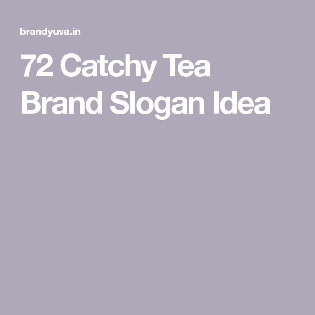 72 Catchy Tea Brand Slogan Idea   tea packaging   Tea brands