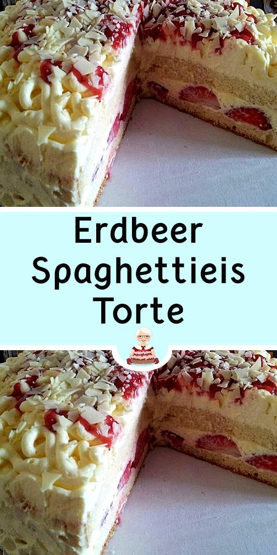 Erdbeer Spaghettieis Torte In 2020 Kuchen Und Torten Rezepte Kuchen Und Torten Backrezepte