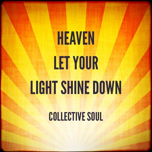 Collective Soul Shine Heaven Let Your Light Shine Down Saying