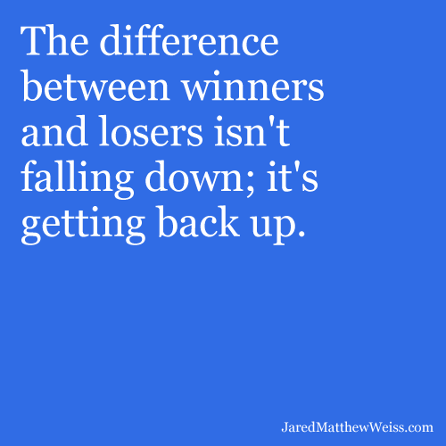 Quotes On Falling And Getting Back Up: The Difference Between Winners And Losers Isn't Falling