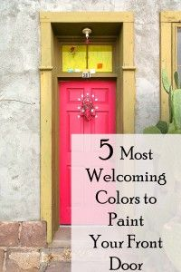 Will be painting the  house.  Make the front door funky!    5 Most Welcoming Colors to Paint Your Front Door- Beautiful!