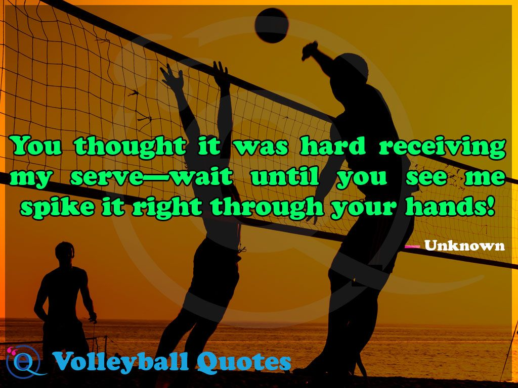You thought it was hard receiving my serve—wait until you see me spike it right through your hands! Volleyball Quotes 18