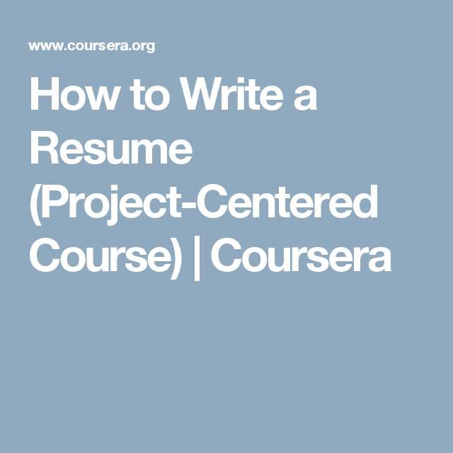 how to write a resume project centered course coursera for