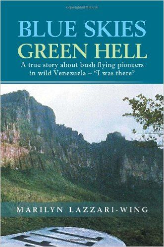 """Amazon.com: Blue Skies, Green Hell: A True Story about Bush Flying Pioneers in Wild Venezuela - """"I Was There"""" (0884599738533): Marilyn Lazzari-Wing: Books"""