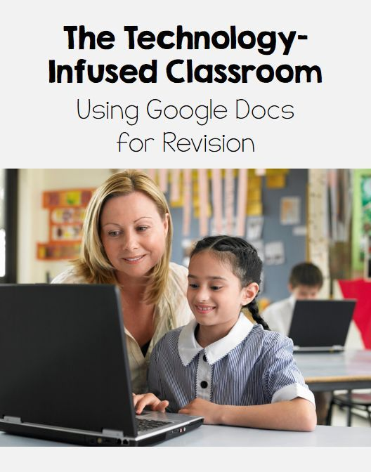 The Technology Infused Classroom Google Docs and Essay Revision