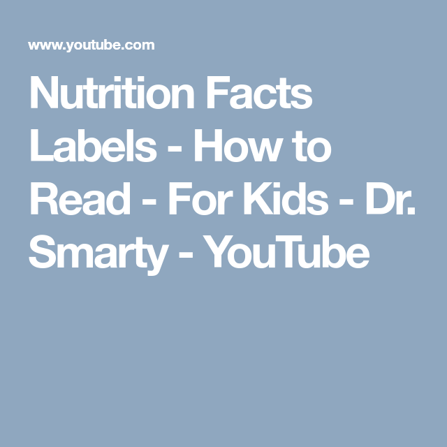 Nutrition Facts Labels How To Read For Kids Dr Smarty Youtube Nutrition Facts Label Nutrition Facts Health Facts