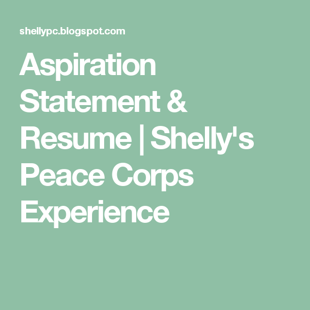 this is to help those who are in the process of applying to pc my aspiration statement a - Peace Corps Resume