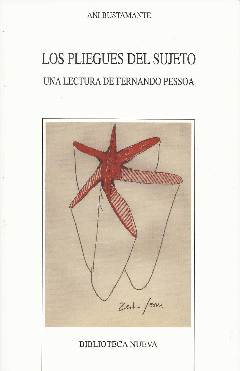 LOS PLIEGUES DEL SUJETO Una lectura de Fernando Pessoa Ani Bustamante
