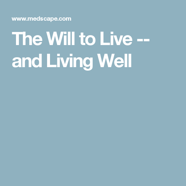 The Will To Live And Living Well Wellnes Terminal Illness Elder Abuse Essay