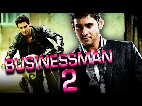 Interesting Videos Businessman 2 2016 Telugu Film Dubbed Into Hindi Business Man Indian Movies Movies