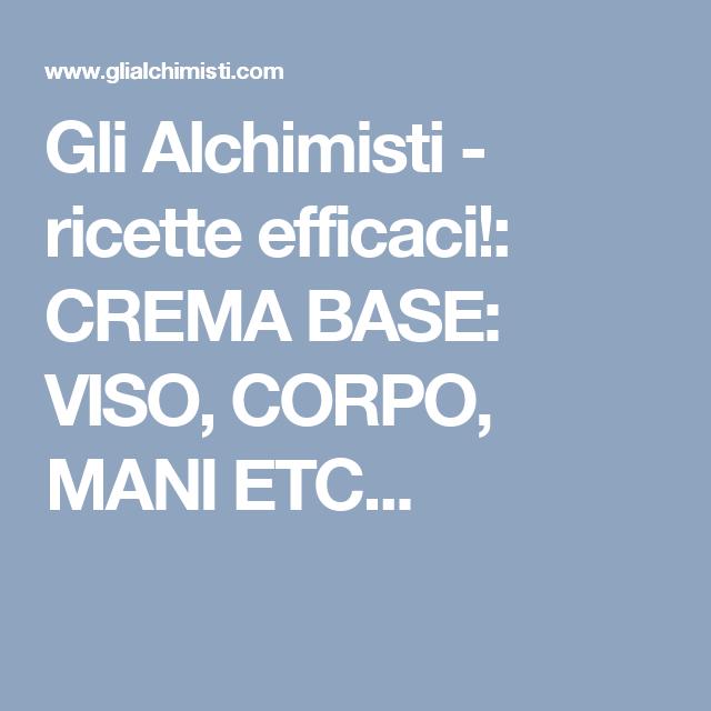 Gli Alchimisti - ricette efficaci!: CREMA BASE: VISO, CORPO, MANI ETC...