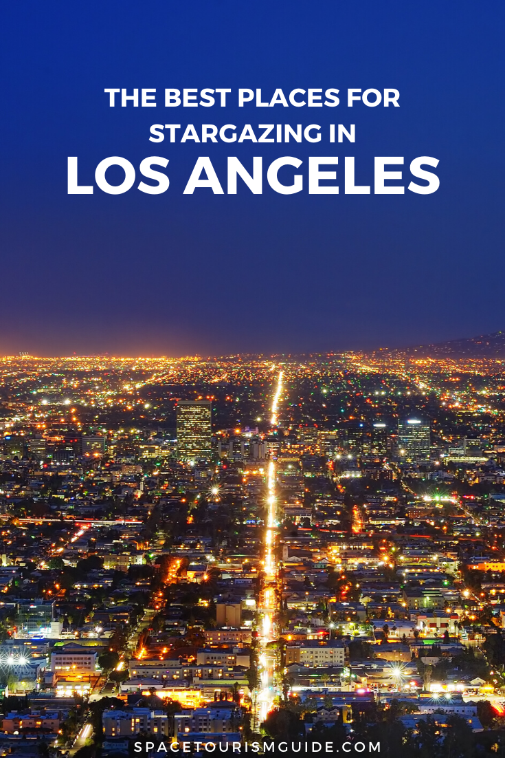 The 11 Best Places To Go Stargazing In Los Angeles City View Night California Travel Road Trips Stargazing
