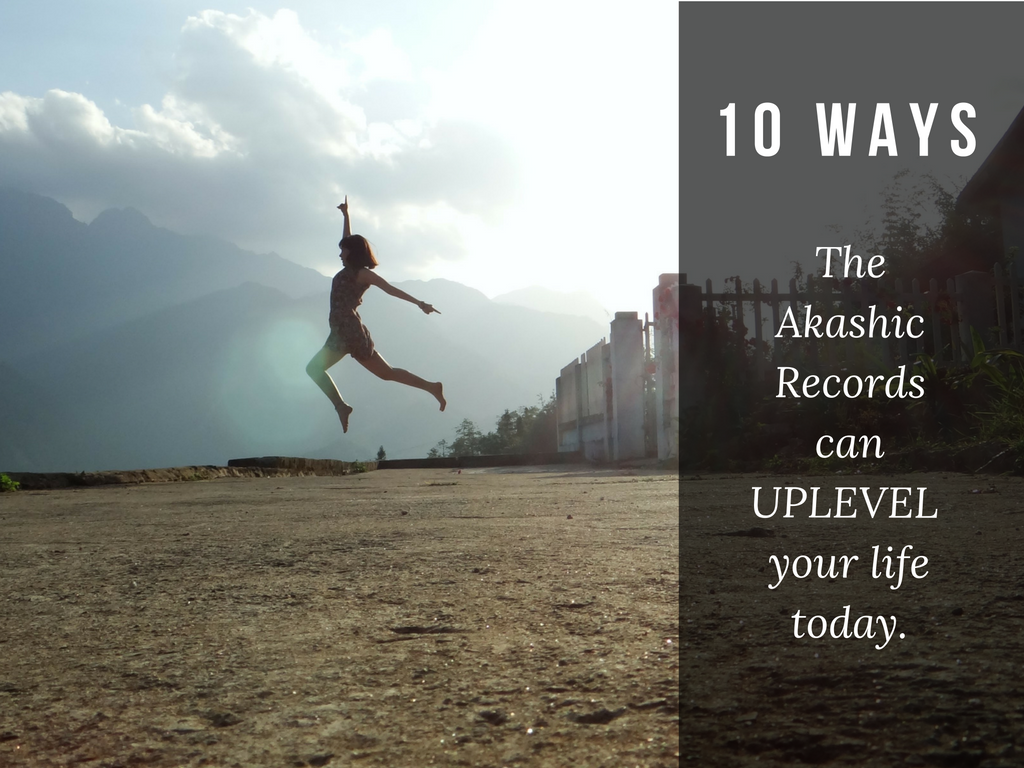 10 Ways the Akashic Records can UPLEVEL your Life Today.