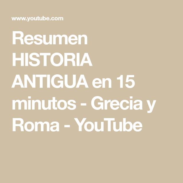 Resumen Historia Antigua En 15 Minutos Grecia Y Roma Youtube Ancient History History Summary