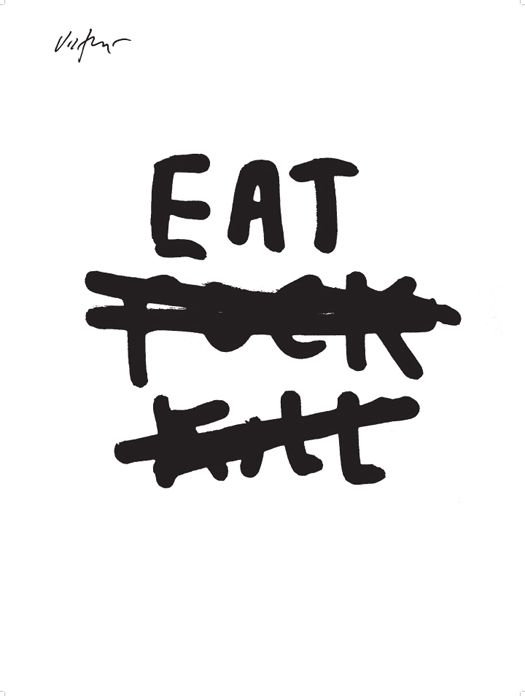 Eat Fuck Kill by James Victore