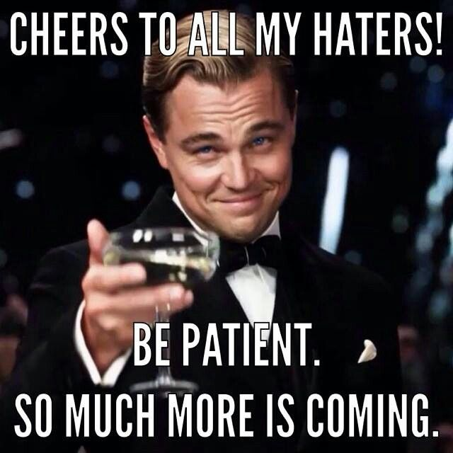 Cheers to all my Haters! | Funny quotes, Badass quotes, Inspirational quotes