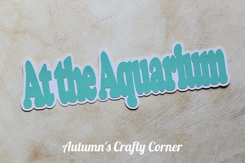 At the Aquarium - Scrapbook Page Title   Scrapbook pages ...