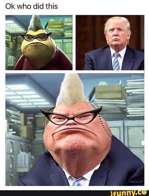 Monstersinc Trump Lol Funny Crazy Funny Memes Funny Disney Memes Really Funny Memes