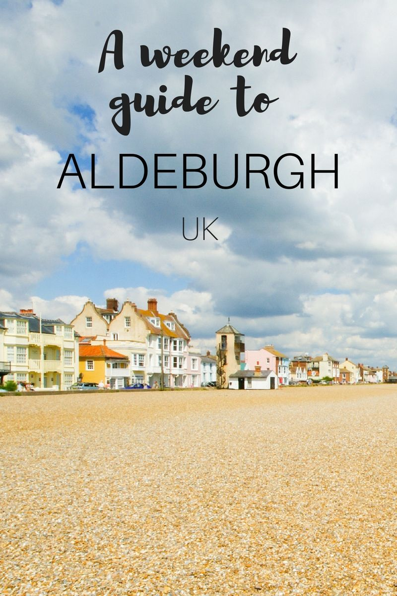 A weekend guide to Aldeburgh 3 Day Trips Around the