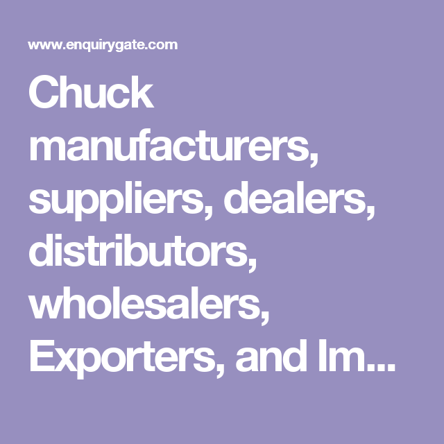 Chuck Manufacturers Suppliers Dealers Distributors Wholesalers Exporters And Importers In Delhi India At Enq Manufacturing Distributor Plant Companies